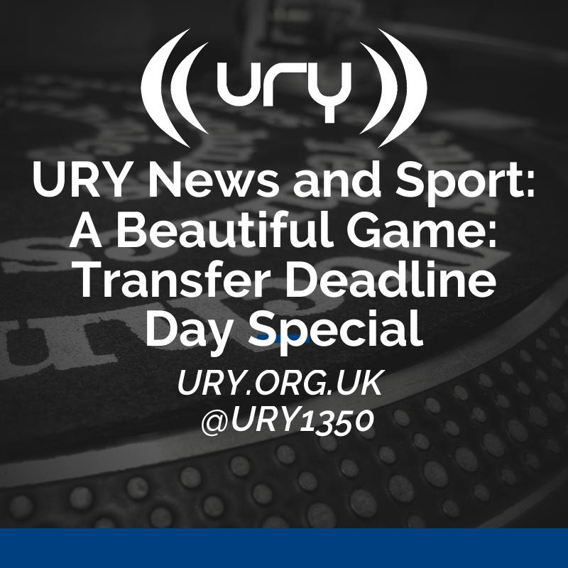 URY News and Sport: A Beautiful Game: Transfer Deadline Day Special logo.