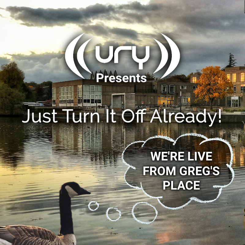 URY Presents: Just Turn It Off Already! logo.