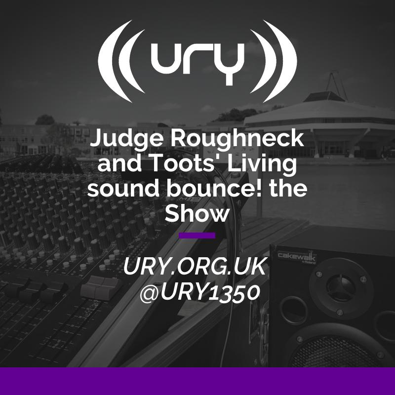Judge Roughneck and Toots' Living Sound Bounce! - The Show logo.